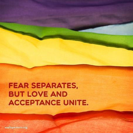 Fear separates; love unites.