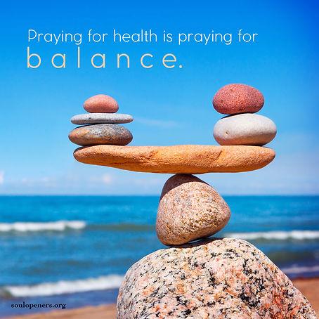 Praying for health is praying for balance.
