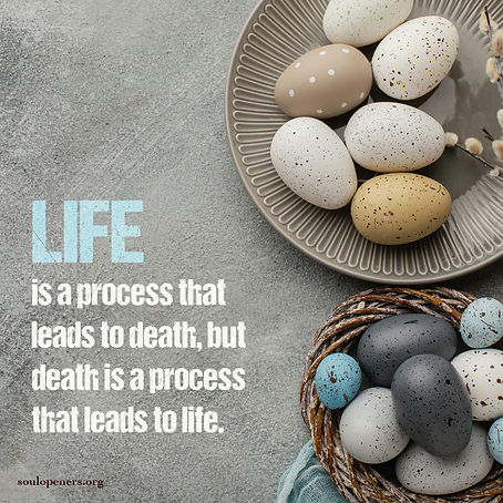 Life leads to death; death leads to life.
