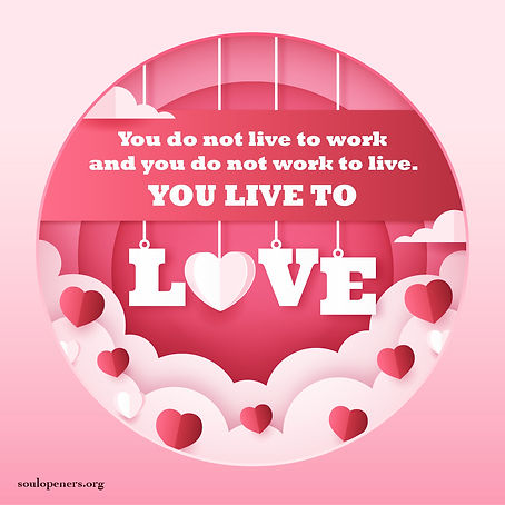 You live to love.