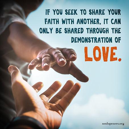 Faith can only be shared through love.