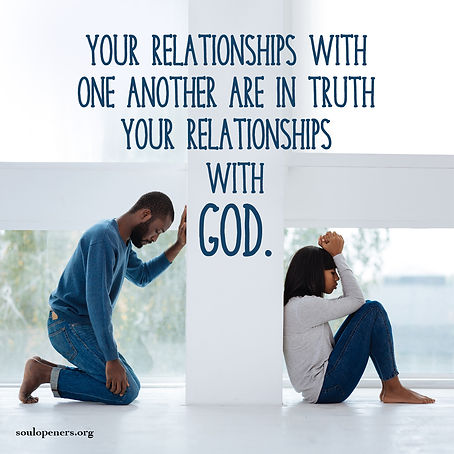 Relationships with others are also with God.