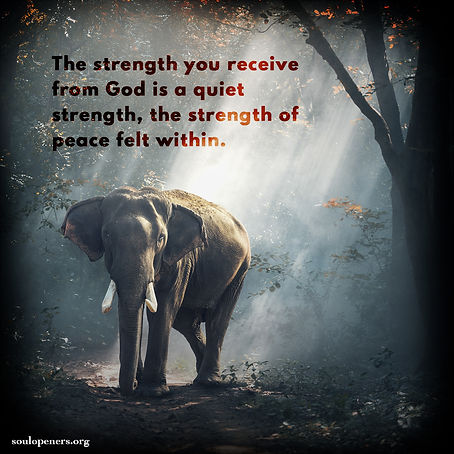 God's strength is quiet peace.