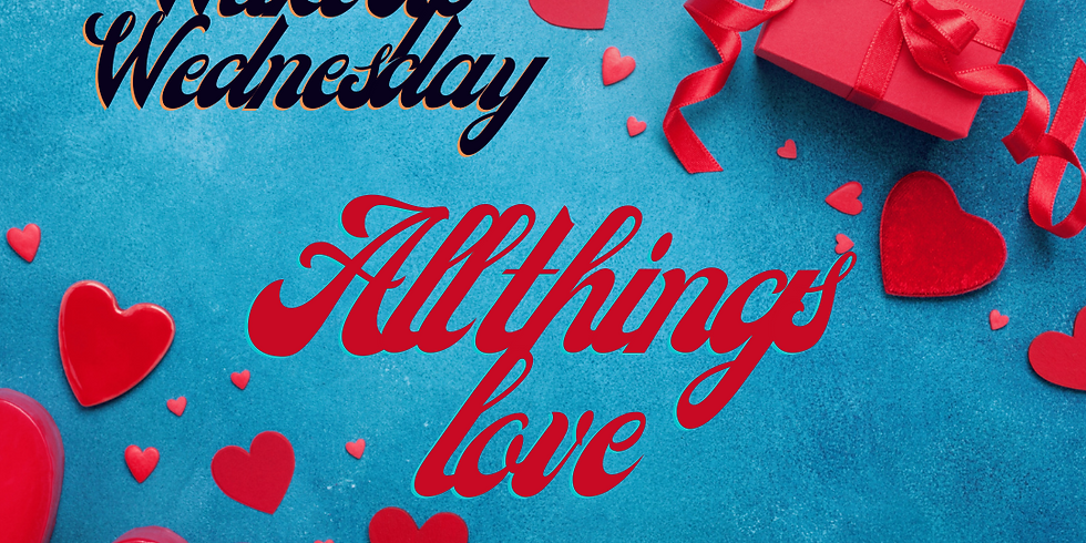Wake Up Wednesdays: ~ February~ All Things Love