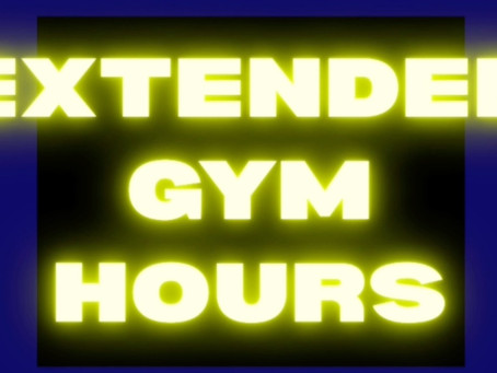 Extended Gym Hours!