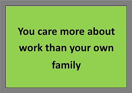 You care more about work than your own family
