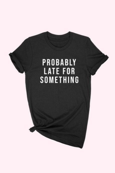 Probably Late T-shirt