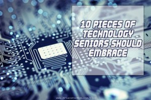 10 Pieces of Technology Seniors Should Embrace