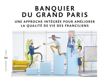 Banquier du Grand Paris: une approche intégrée pour améliorer la qualitéde vie des Franciliens