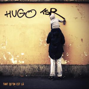 HUGO - TANT QU'ON EST LA