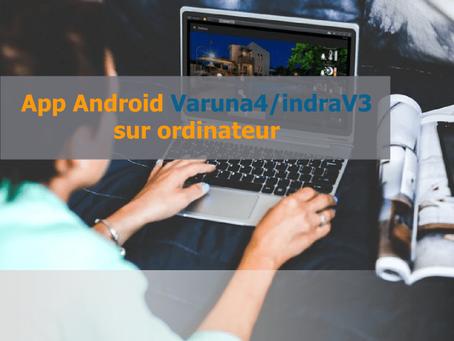 App Android Varuna4/indraV3 sur ordinateur : tutoriel