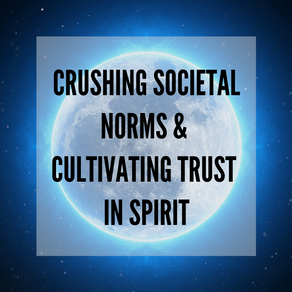 Crushing Societal Norms & Cultivating Trust in Spirit