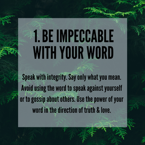 Four Agreements - 1. Be Impeccable with Your Word