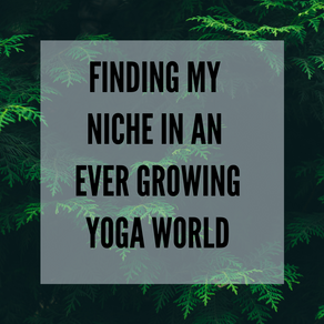 Finding my Niche in an Ever Growing Yoga World