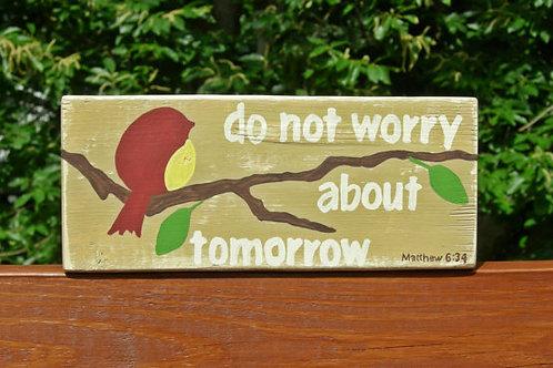 Wood Block Sign, Shelf Sitter Decor, Bible Verse on Wood, Do not worry sign, Matthew 6:34, Bird Sign, Anxiety Gift