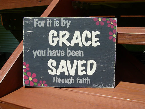 For it is by grace you have been saved, through faith, Ephesians 2:8, Saved by Grace, Salvation Sign, Wood Scripture Sign