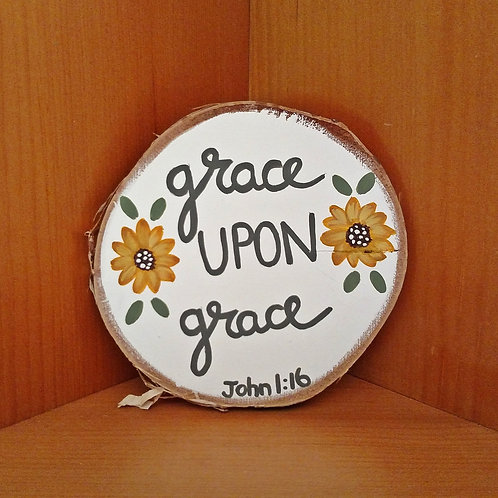 Grace Upon Grace, Wood Scripture Sign, Wood Slice Signs, Bible Verse Signs, John 1:16, God's Grace, Jesus Christ, Jesus Grace