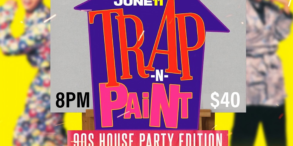 Trap N Paint: 90s House Party Edition