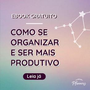 Como ser mais produtivo? Ebook grátis sobre organização no dia a dia e produtividade