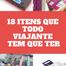 18 coisas que todo viajante tem que ter e levar na mala