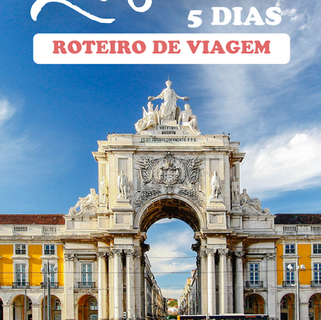 O que fazer em Lisboa? Roteiro de 5 dias na capital portuguesa