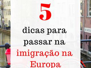 5 dicas para passar na imigração na Europa