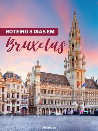 O que fazer em Bruxelas? Roteiro de 3 dias na capital da Bélgica