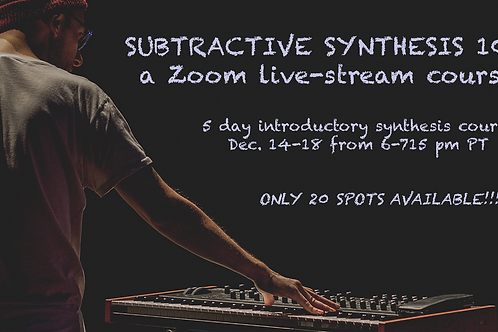 """SUBTRACTIVE SYNTHESIS 101: a 5-day Zoom Live Stream Course"