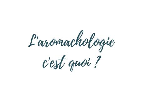 L'aromachologie, c'est quoi ?