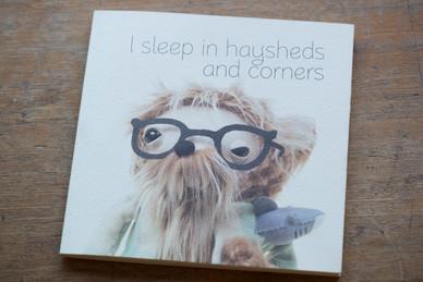 I sleep in haysheds and corners