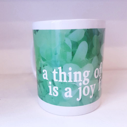 Mug - A Thing of beauty is a joy forever
