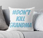 DontKillGrandma Pillow
