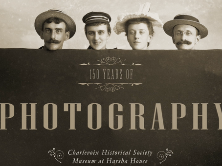"Charlevoix Historical Society's ""150 Years of Photography"" exhibit"