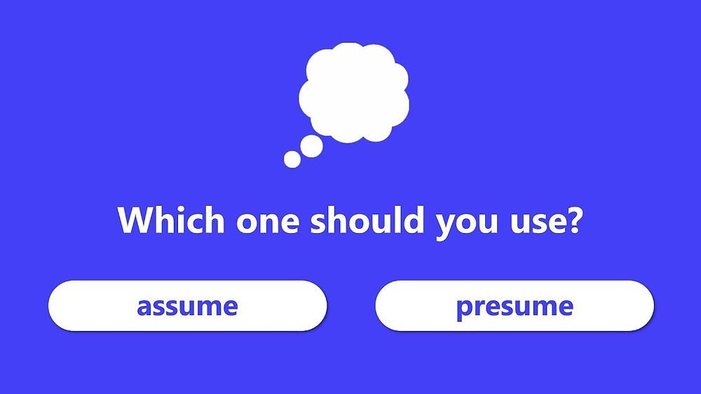 Assume или presume