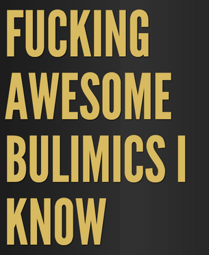 Fucking Awesome Bulimics I Know