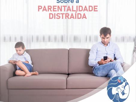 Já ouviu falar em Parentalidade Distraída?