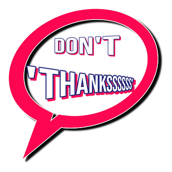 A red speech bubble containing the words 'Don't Thanksssss'