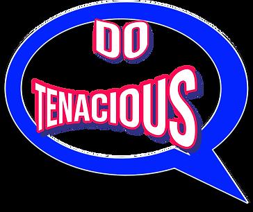 A speech bubble containing the words 'Do Tenacious'