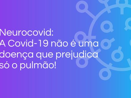 Neurocovid: A Covid-19 não é uma doença que prejudica só o pulmão!