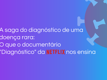"""A saga do diagnóstico de uma doença rara: o que o documentário """"Diagnóstico"""" da Netflix nos ensina"""