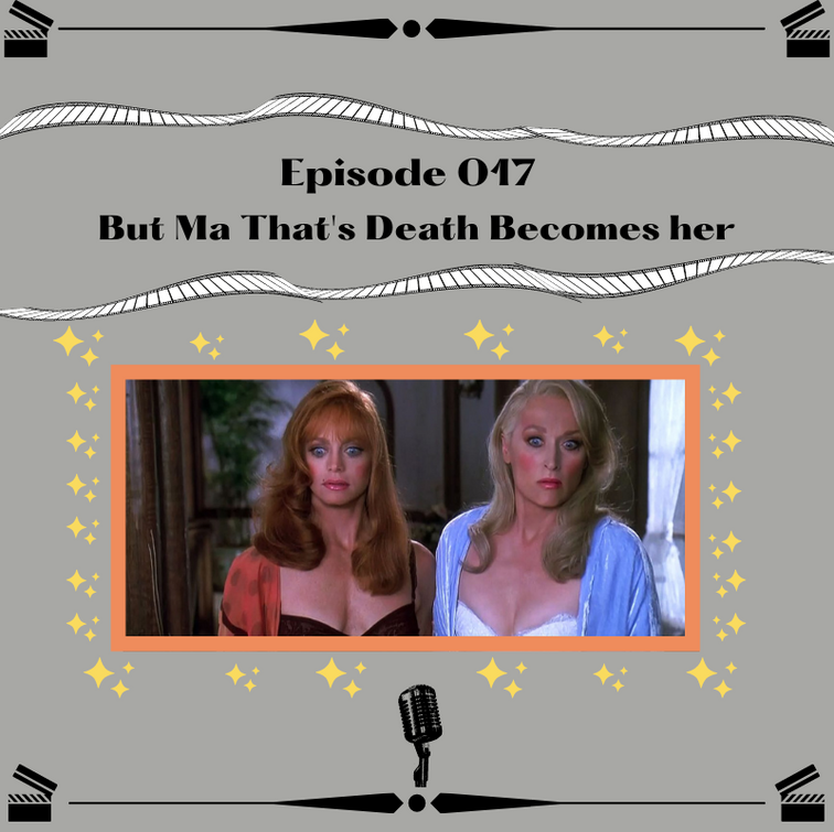 17- But Ma That's Death Becomes Her