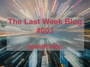 The Last week blog #003