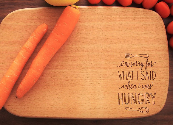 I'm Sorry When I'm Hungry Engraved Chopping Board