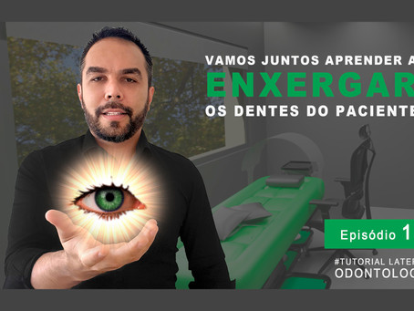 Série tutorial lateral: VAMOS JUNTOS APRENDER A ENXERGAR OS DENTES DO PACIENTE