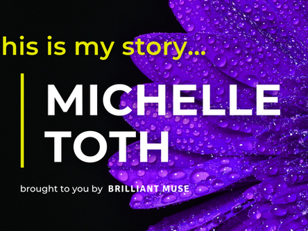 [VIDEO] This is my story... Michelle Toth, Radical Well-being Expert & Brilliant Muse Founder