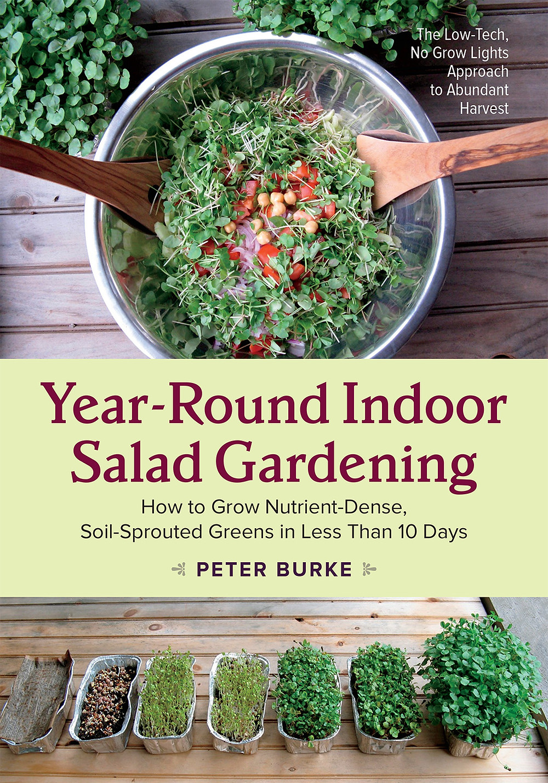 Year Round Indoor Salad Gardening by Peter Burke