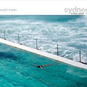 """Sydney A Love Affair"" photographic exhibition by award winning Australian photographer Matt Irwin"