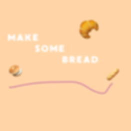 MAKE SOME BREAD.png