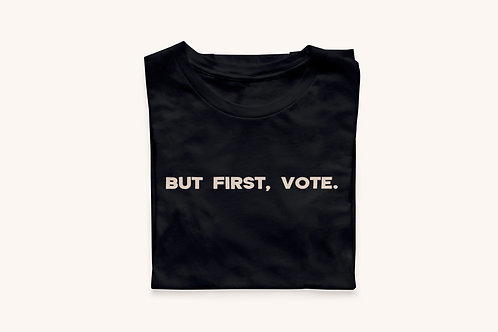 But First, Vote Full Text T-Shirt