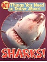 101 Things You Need to Know About...Sharks!